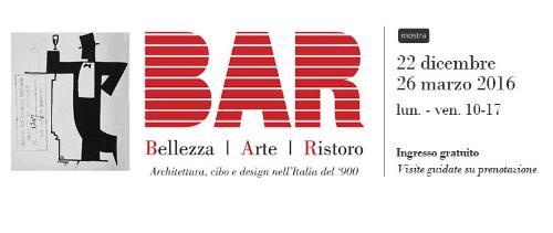 BAR, Bellezza, Arte, Ristoro. Architettura, cibo e design nell'Italia del '900